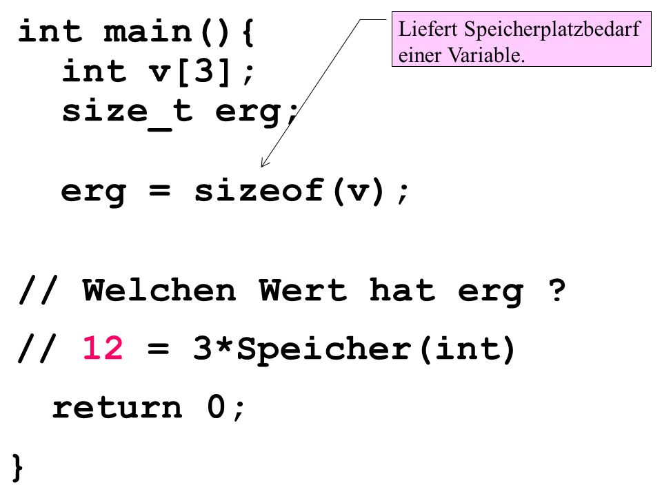 int main(){ int v[3]; size_t erg; erg = sizeof(v);